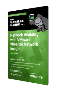 The Gorilla Guide To…® Network Visibility with VMware vRealize Network Insight