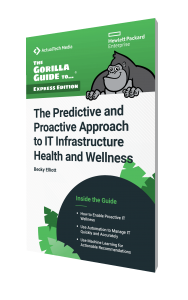 The Gorilla Guide To…® (Express Edition) The Predictive and Proactive Approach to IT Infrastructure Health and Wellness