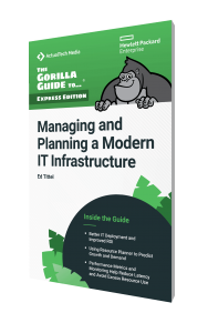 The Gorilla Guide To…® (Express Edition) Managing and Planning a Modern IT Infrastructure