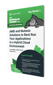 Gorilla Guide To...® AMD and Nutanix Solutions to Best Run Your Applications in a Hybrid Cloud Environment, Express Edition